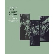Workin' More Kitchen Sessions with Charlie Trotter by Charlie Trotter