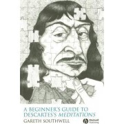 A Beginner's Guide to Descartes's Meditations by Gareth Southwell