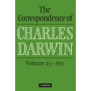The Correspondence of Charles Darwin: Volume 23, 1875: Volume 23 by Charles Darwin