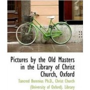Pictures by the Old Masters in the Library of Christ Church, Oxford by Tancred Borenius