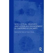 Intellectual Property, Innovation and Management in Emerging Economies by Ruth Taplin