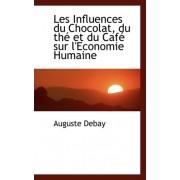 Les Influences Du Chocolat, Du the Et Du Cafe Sur L'Economie Humaine by Auguste Debay