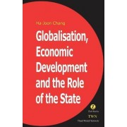 Globalisation, Economic Development & the Role of the State by Ha-Joon Chang
