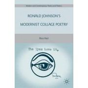 Ronald Johnson's Modernist Collage Poetry by Ross Hair