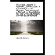 Practical Lessons in German Conversation by Albert L Meissner