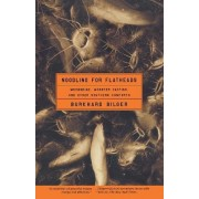 Noodling for Flatheads: Moonshine, Monster Catfish, and Other Southern Comforts by Burkhard Bilger