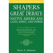 Shapers of the Great Debate on Native Americans-Land, Spirit, and Power by Bruce E. Johansen