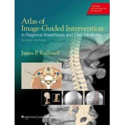 Atlas of Image-Guided Intervention in Regional Anesthesia and Pain Medicine by James P. Rathmell