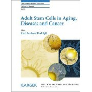 Adult Stem Cells in Aging, Diseases and Cancer by K. L. Rudolph