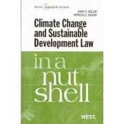 Climate Change and Sustainable Development Law in a Nutshell by John Nolon