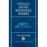 Catullus and His Renaissance Readers by Julia H Gaisser