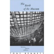 The Birth of the Museum by Tony Bennett