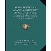 Arab Archery, an Arabic Manuscript of about A.D. 1500 by Nabih Amin Faris