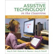 Assistive Technology in the Classroom by Amy G. Dell