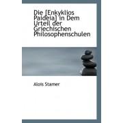 Die [Enkyklios Paideia] in Dem Urteil Der Griechischen Philosophenschulen by Stamer