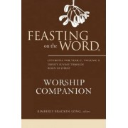 Feasting on the Word Worship Companion: Liturgies for Year C Volume 2 by Kimberly Bracken Long