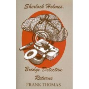 Sherlock Holmes, Bridge Detective Returns by Frank Thomas