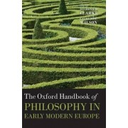 The Oxford Handbook of Philosophy in Early Modern Europe by Desmond M. Clarke