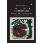 The Future of Christianity by David Martin