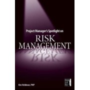Project Manager's Spotlight on Risk Management by Kim Heldman