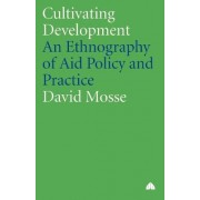 Cultivating Development by David Mosse