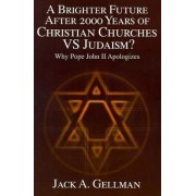 A Brighter Future After 2000 Years of Christian Churches vs. Judaism? by Jack A Gellman