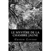 Le Mystere de La Chambre Jaune by Gaston Leroux