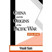 China and the Origins of the Pacific War, 1931-41 by Youli Sun
