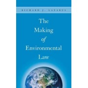 The Making of Environmental Law by R.J. Lazarus