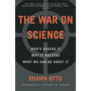 The War on Science: Who's Waging It, Why It Matters, What We Can Do about It, Paperback