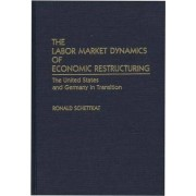 The Labor Market Dynamics of Economic Restructuring by Ronald Schettkat