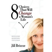 8 Choices That Will Change a Woman's Life by Briscoe