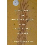 Directions for Mormon Studies in the Twenty-First Century by Patrick Q. Mason