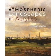 How to Paint Atmospheric Landscapes in Acrylics by Fraser Scarfe