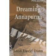 Dreaming Annapurna by Leon David Dunn