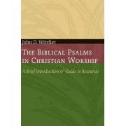 The Biblical Psalms in Christian Worship by John D. Witvliet