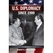 U.S. Diplomacy Since 1900 by Robert D. Schulzinger