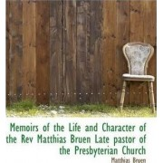 Memoirs of the Life and Character of the REV Matthias Bruen Late Pastor of the Presbyterian Church by Matthias Bruen