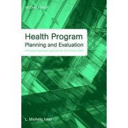 Health Program Planning and Evaluation: A Practical, Systematic Approach for Community Health by L. Michele Issel