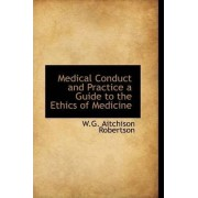 Medical Conduct and Practice a Guide to the Ethics of Medicine by W G Aitchison Robertson
