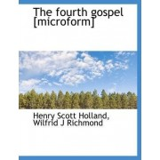 The Fourth Gospel [Microform] by Henry Scott Holland