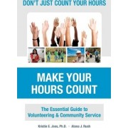 Don't Just Count Your Hours, Make Your Hours Count by Kristin E Joos