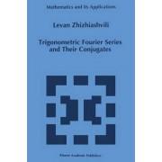 Trigonometric Fourier Series and Their Conjugates by Levan Zhizhiashvili