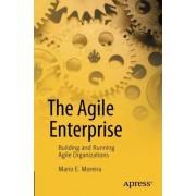 Mario E. Moreira The Agile Enterprise: Building and Running Agile Organizations