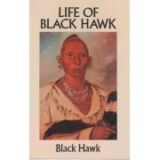 The Life of Black Hawk by Black Hawk