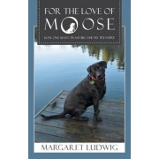 For the Love of Moose: How One Man's Trash Became My Treasure