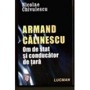 Armand Calinescu - Om De Stat Si Conducator De Tara .