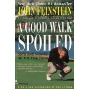 A Good Walk Spoiled: Days and Nights on the Pga Tour by John Feinstein