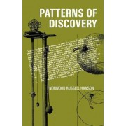 Patterns of Discovery: An Inquiry into the Conceptual Foundations of Science by Norwood Russell Hanson
