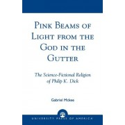Pink Beams of Light from the God in the Gutter: The Science-Fictional Religion of Philip K. Dick